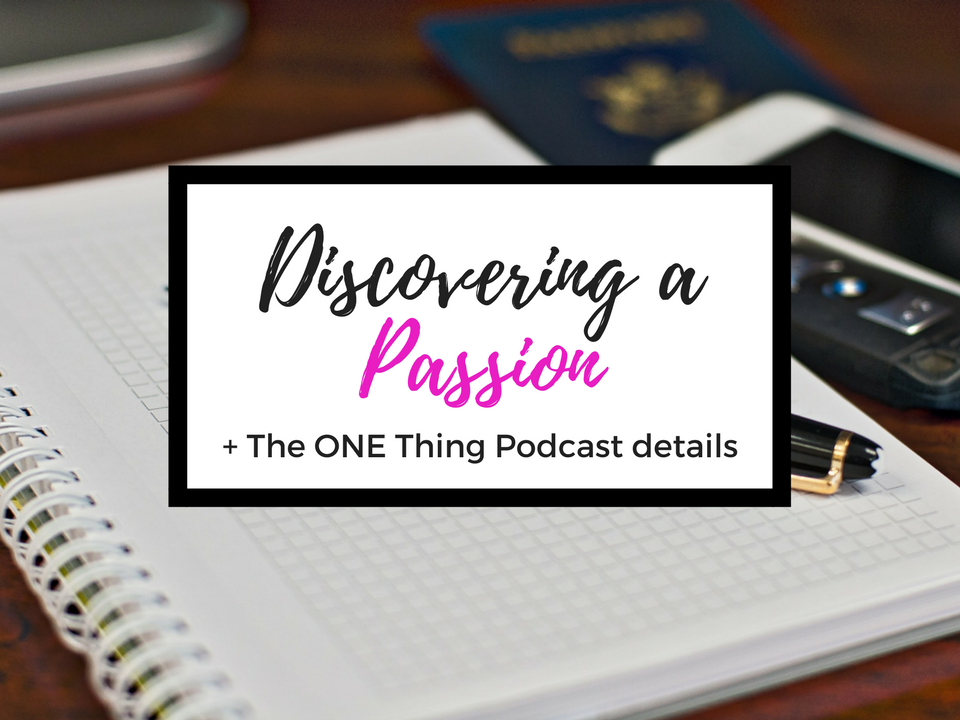 Discovering a Passion & the ONE Thing Podcast Details